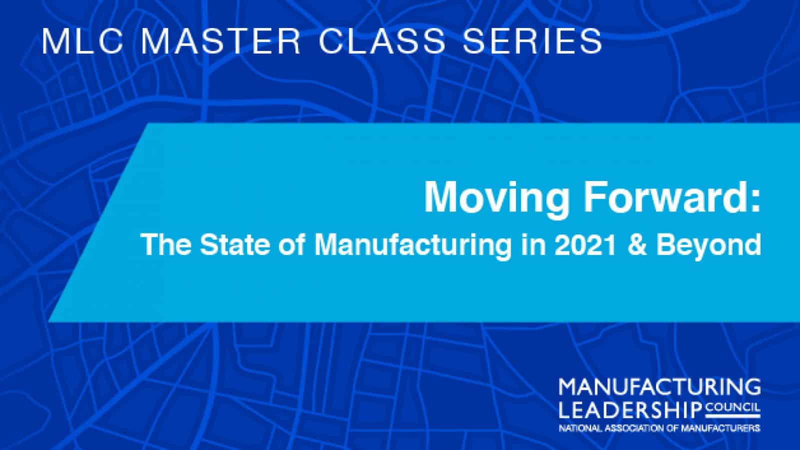 Moving Forward: The State of Manufacturing in 2021 & Beyond