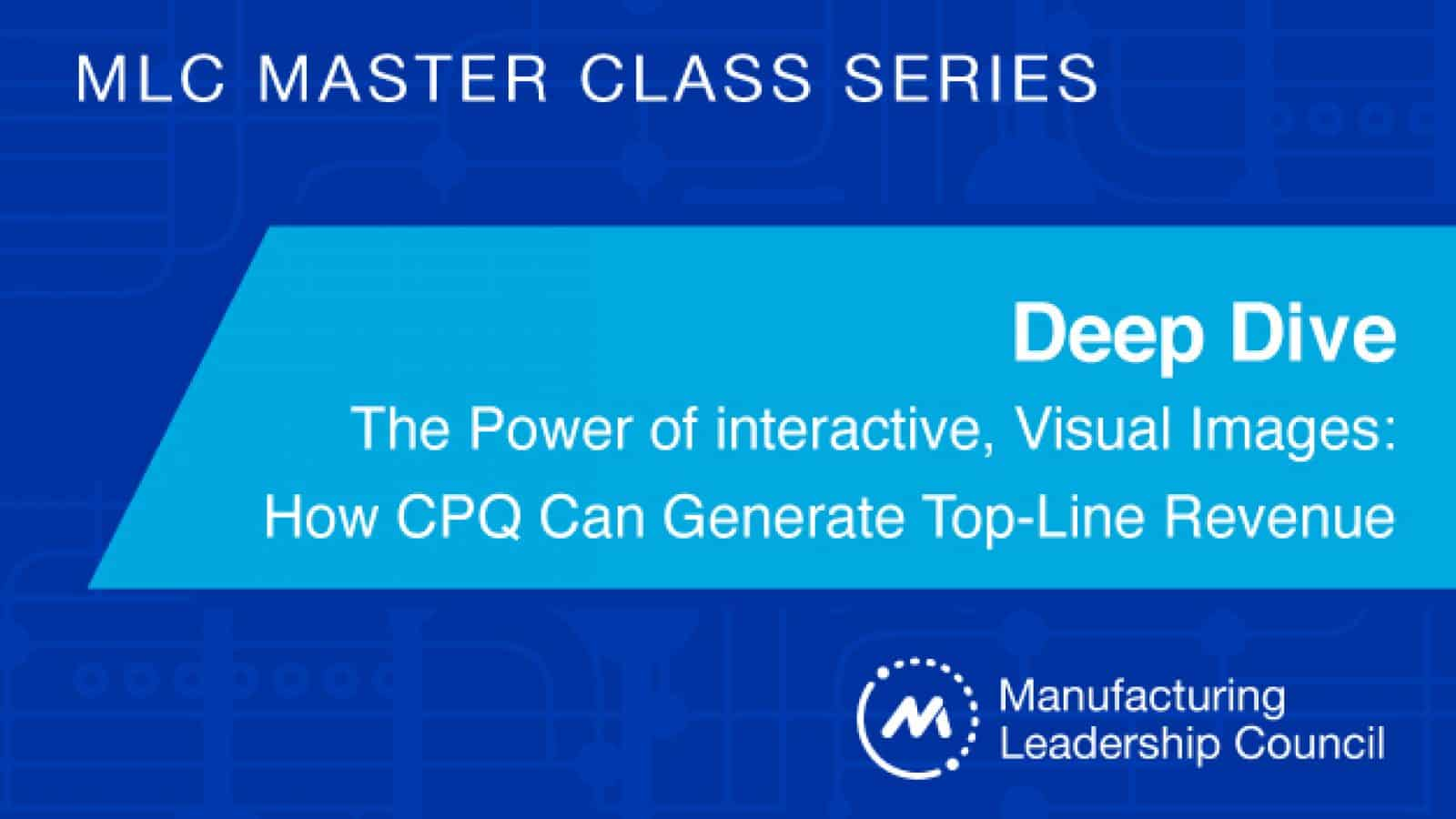 MLC Master Class Series — The Power of Interactive, Visual Images: How CPQ can generate top-line revenue