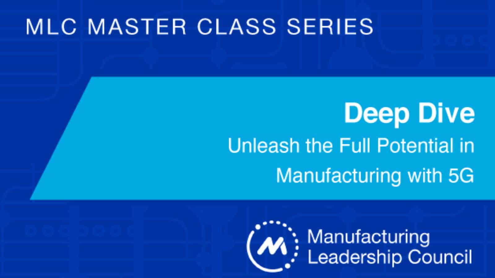 MLC Master Class Deep Dive: Unleash the Full Potential in Manufacturing with 5G